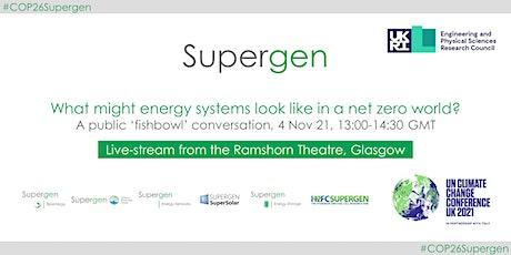 Net zero energy systems? A Supergen 'Fishbowl' Conversation (Live-Stream) tickets