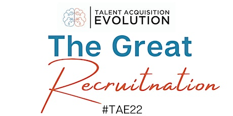 The Great Recruitnation - Talent Acquisition Evolution Conference tickets
