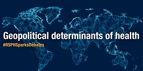 RSPH Sparks Debates - Geopolitical determinants of health tickets