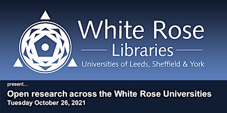 Open research across the White Rose Universities (Open Access Week 2021) tickets