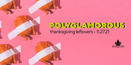 Polyglamorous : Thanksgiving Leftovers tickets