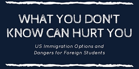 What You Don't Know Can Hurt You: US Immigration Options and Dangers tickets