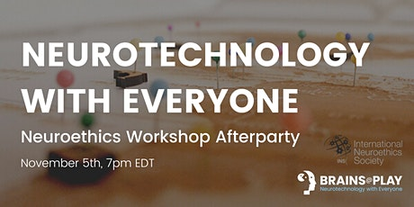 Neurotechnology with Everyone  | Neuroethics Workshop Afterparty tickets