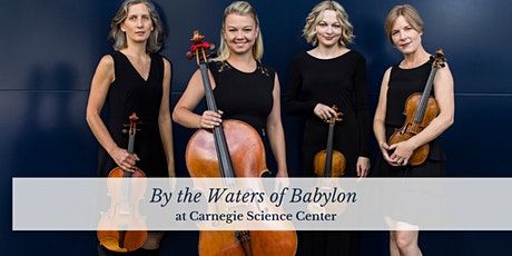 Save the Date: By the Waters of Babylon at Carnegie Science Center tickets