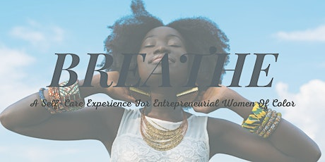"""BREATHE  """"A Self-Care Experience For Entrepreneurial Women Of Color"""" tickets"""