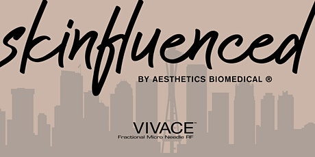 Skinfluenced by Aesthetics Biomedical® in Seattle, WA tickets