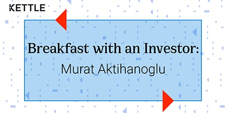 Breakfast with an Investor: Murat Aktihanoglu, Managing Director tickets