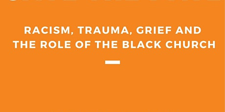 Racism, Trauma, Grief and the Role of the  Black Church tickets