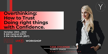 Overthinking: How to Trust Doing right things with Confidence. tickets