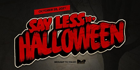 Say Less HALLOWEEN 18+ (Costume Party) 10/28/2021 tickets