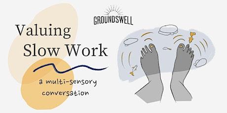 Valuing Slow Work: a multi-sensory conversation tickets
