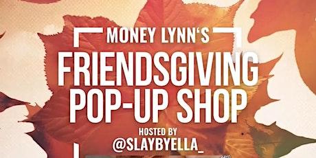 "Money Lynn's ""Friendsgiving Pop Up Shop"" w/  Ella Bands & Ms. Moe Money tickets"