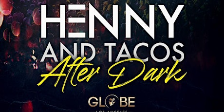 HENNY & TACOS - AFTER DARK PARTY @ THE GLOBE THEATRE /  FREE until 11pm tickets