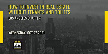 Los Angeles - How to Invest in Real Estate Without Tenants and Toilets tickets