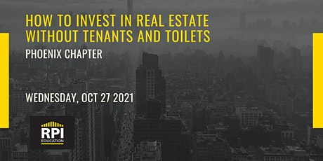 Phoenix - How to Invest in Real Estate Without Tenants and Toilets tickets