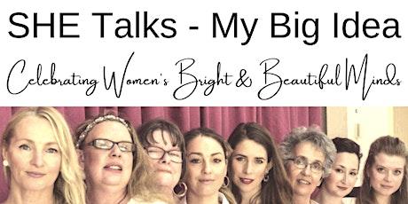 SHE Talks - My Big Idea 'Celebrating Women's Bright & Beautiful Minds' tickets