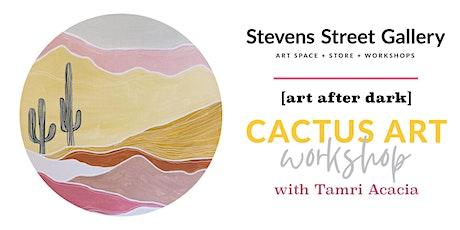 Art After Dark Cactus Art with Tamri Acacia tickets