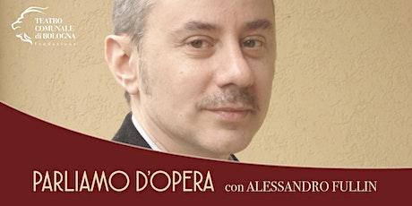 PARLIAMO D'OPERA con Alessandro Fullin biglietti