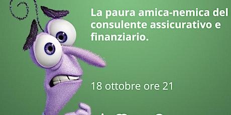 La paura amica-nemica del consulente assicurativo e finanziario. biglietti