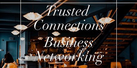 Trusted Connections - Business Networking Event tickets