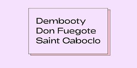 Dembooty, Don Fuegote & Saint Caboclo entradas