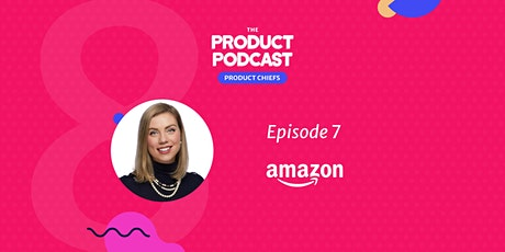 The Product Podcast Episode 7 with Amazon VP of Product, Stephanie Neill tickets