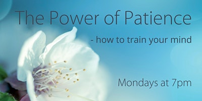 IN-PERSON Meditation Class: Power of Patience (Monday evenings)