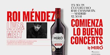ROI MÉNDEZ Live & Meet - COMIENZA LO BUENO CONCERTS BY MIRÓ (Madrid) entradas