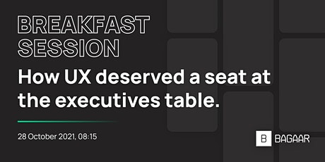 Breakfast Session: How UX deserved a seat at the Executives table tickets