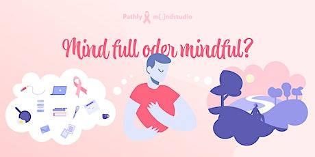 Mind full oder mindful? Gib deinen Emotionen einen geschützten Raum. Tickets