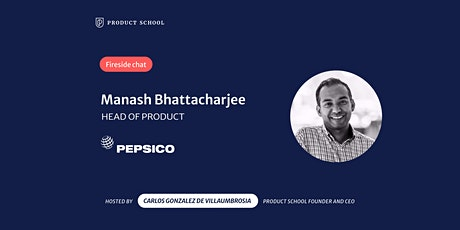 Fireside Chat with PepsiCo Head of Product, Manash Bhattacharjee tickets