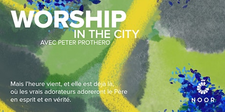 Worship in the City with Peter Prothero billets