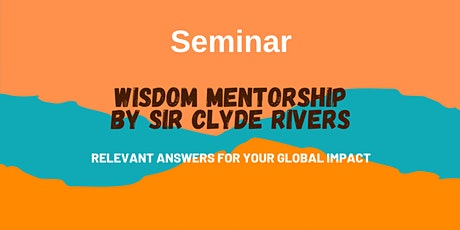 Wisdom Mentorship Seminar by HRH Sir Clyde Rivers tickets