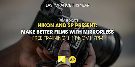 Nikon & SP present: Make Better Films with Mirrorless tickets