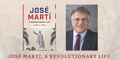 "Dr. Alfred López, ""José Martí: A Revolutionary Life"" tickets"