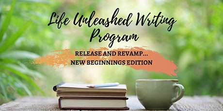 Life Unleashed Writing Program Presents: Release and Revamp! tickets