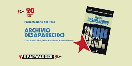 ARCHIVIO DESAPARECIDO | presentazione a Sparwasser biglietti
