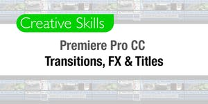 Premiere Pro CC - Transitions, Effects & Titles