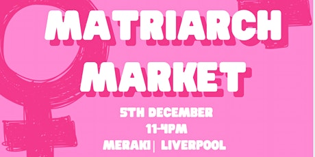 NYB Presents: The Matriarch Market- Liverpool @ Meraki tickets