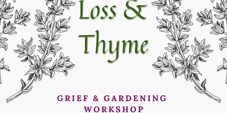 Loss & Thyme: Grief and Gardening Workshop tickets