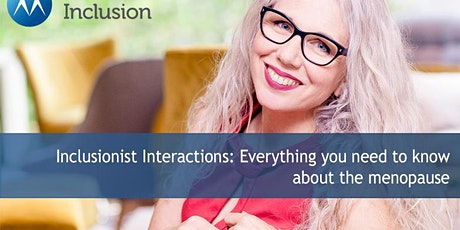 Inclusionist Interactions: Everything you need to know about the menopause tickets