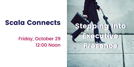 Scala Connects: Stepping Into Executive Presence tickets