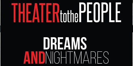 Theater to the People: Dreams & Nightmares tickets