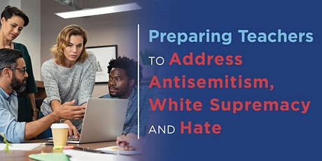 Preparing Teachers to Address Antisemitism, White Supremacy, and Hate tickets