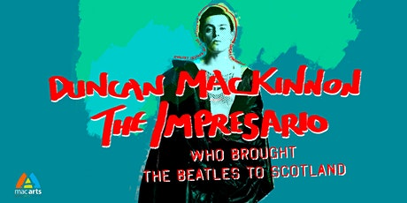 Exhibition - Duncan Mackinnon The man who brought the Beatles to Scotland tickets