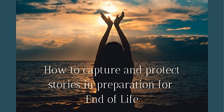 How to Capture and Protect End of Life Stories tickets