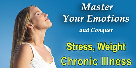 Master Your Emotions and Conquer Stress, Weight & Chronic Illness tickets