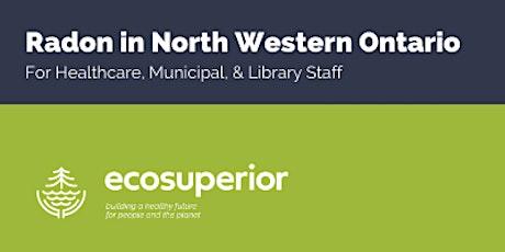 Radon in Northwestern Ontario: for Healthcare, Municipal & Library  staff tickets