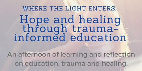 Where the light enters: Hope and healing through trauma-informed education tickets