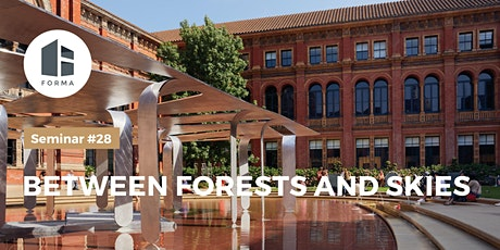 FORMA Seminar #28 - Between Forests and Skies tickets